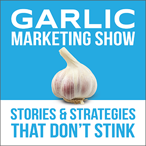 The Garlic Marketing Show | Marketing Podcast | Stories and Strategies That Don't Stink